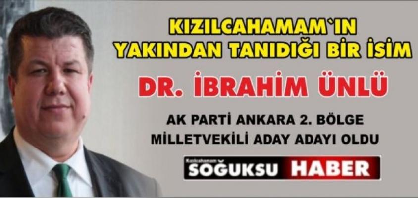 DR. İBRAHİM ÜNLÜ ADAY ADAYI OLDU