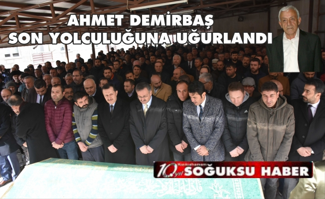 AHMET DEMİRBAŞ UĞURLANDI