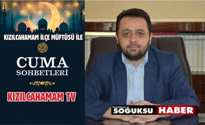 KIZILCAHAMAM TV'DE CUMA SOHBETLERİ BAŞLIYOR