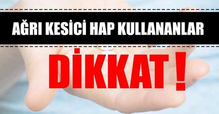 AĞRI KESİCİ KULLANANLAR DİKKAT!