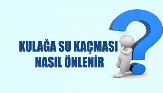KULAĞA SU KAÇMASINA DİKKAT