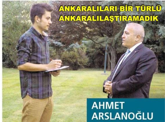 AHMET ARSLANOĞLUNDAN ANKARA TEPKİSİ