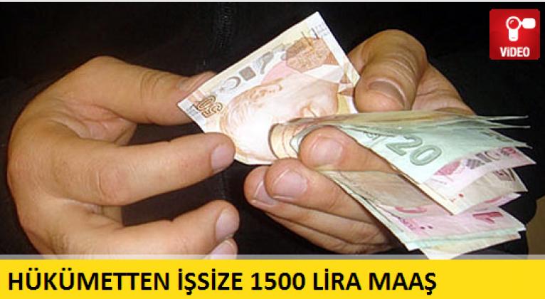 HÜKÜMET İŞSİZE 1500 LİRA MAAŞ VERECEK