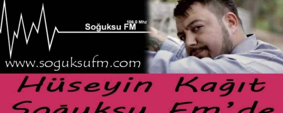 HÜSEYİN KAĞIT SOĞUKSU FM'DE