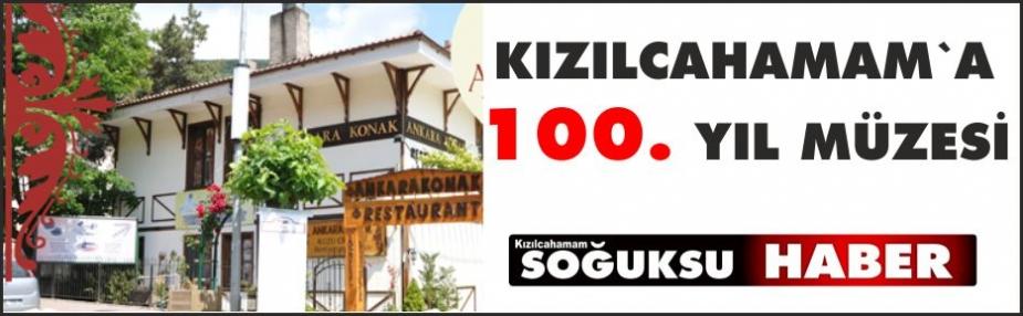 KIZILCAHAMAM'A 100. YIL MÜZESİ