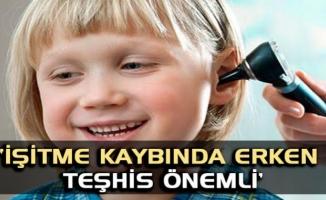 İŞİTME KAYBINDA ERKEN TEŞHİS ÖNEMLİ !