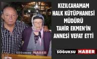 TAHİR EKMEN'İN ANNESİ HAKKA YÜRÜDÜ