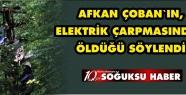 AFKAN ÇOBAN'A ELEKTİRİK ÇARPTI