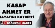 AHMET ER HAYATINI KAYBETTİ