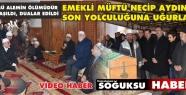 EMEKLİ MÜFTÜ NECİP AYDIN HOCA SON YOLCULUĞUNA...