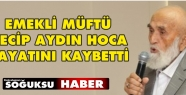 EMEKLİ MÜFTÜ NECİP AYDIN HOCA VEFAT...