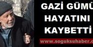 GAZİ GÜMÜŞ HAYATA VEDA ETTİ...