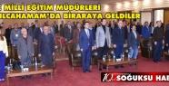 İLÇE MİLLİ EĞİTİM MÜDÜRLERİ KIZILCAHAMAM'DA...