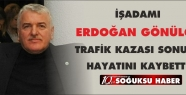 İŞADAMI TRAFİK KAZASINDA HAYATINI KAYBETTi...