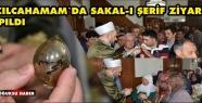 SAKAL-I ŞERİF SALAVATLARLA ZİYARET EDİLDİ...