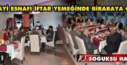 SANAYİ ESNAFI İFTAR YEMEĞİNDE BULUŞTU...