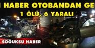 TRAFİK KAZASI BİR ÖLÜ ALTI YARALI