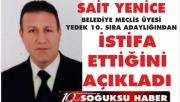 SAİT YENİCE İSTİFA ETTİ