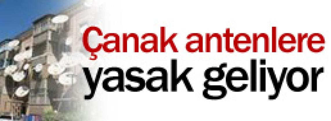 UYDU ANTENLERİNE YASAK GELİYOR